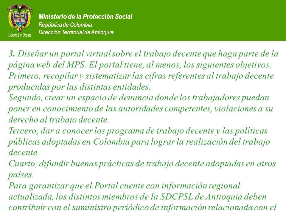 Ministerio de la Protección Social República de Colombia Dirección Territorial de Antioquia 3. Diseñar un portal virtual sobre el trabajo decente que
