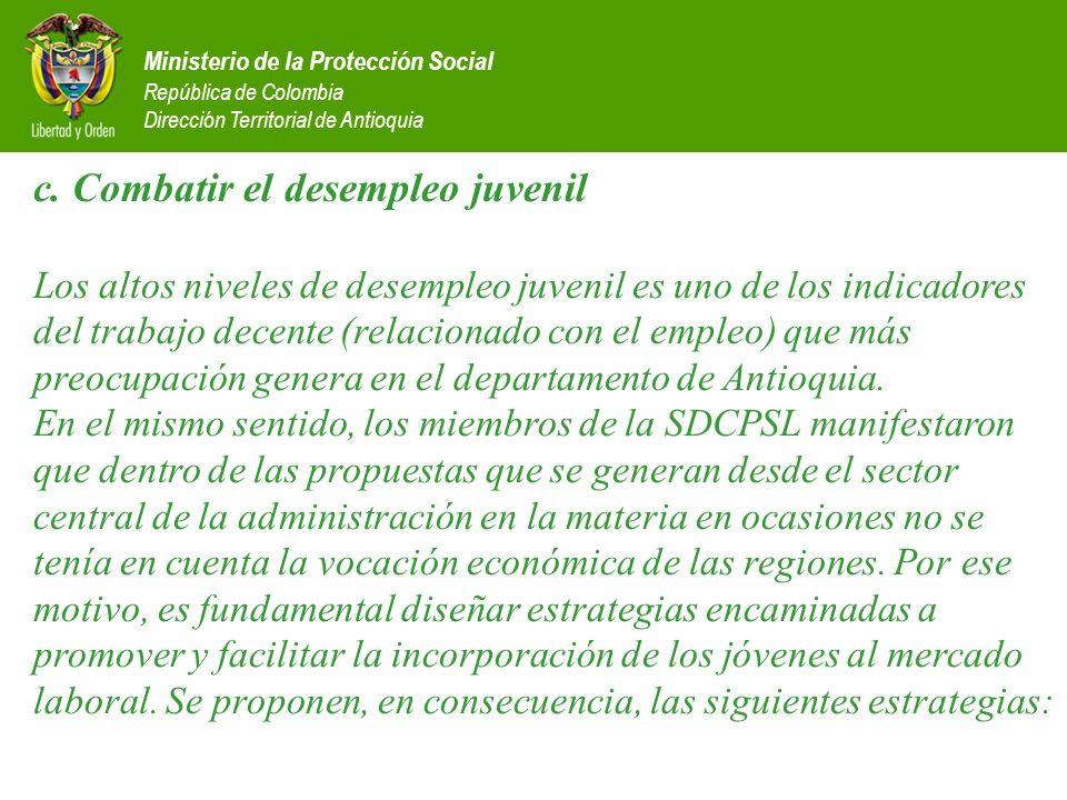Ministerio de la Protección Social República de Colombia Dirección Territorial de Antioquia c. Combatir el desempleo juvenil Los altos niveles de dese