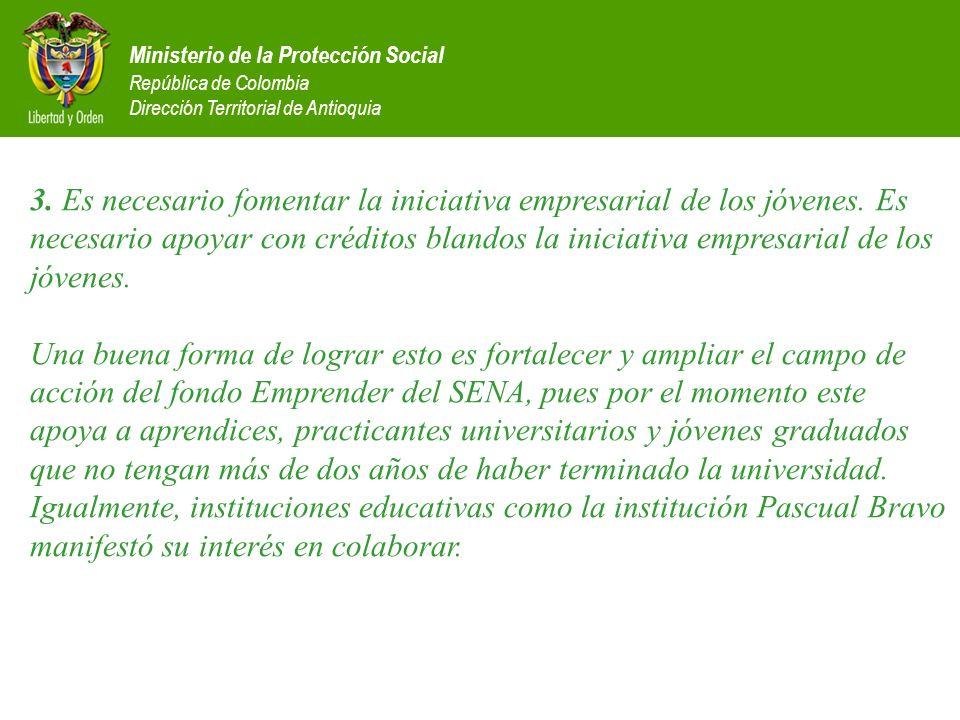 Ministerio de la Protección Social República de Colombia Dirección Territorial de Antioquia 3. Es necesario fomentar la iniciativa empresarial de los
