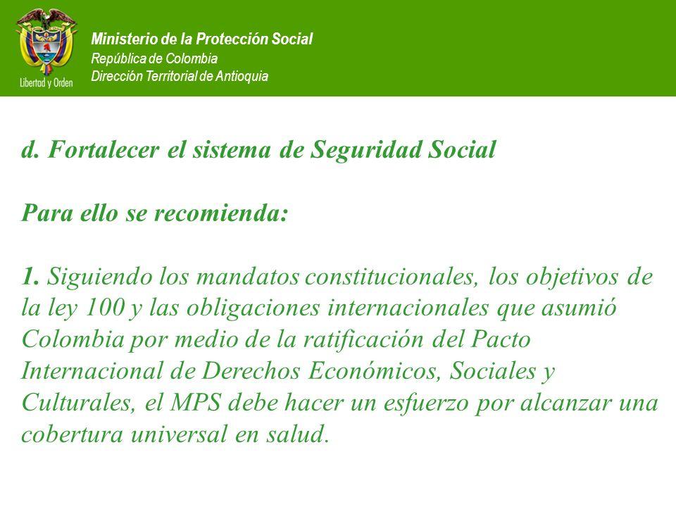 Ministerio de la Protección Social República de Colombia Dirección Territorial de Antioquia d. Fortalecer el sistema de Seguridad Social Para ello se