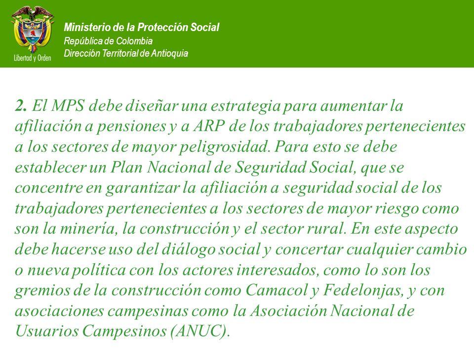Ministerio de la Protección Social República de Colombia Dirección Territorial de Antioquia 2. El MPS debe diseñar una estrategia para aumentar la afi