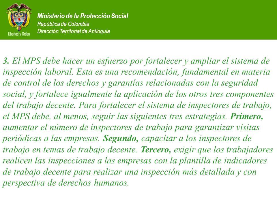 Ministerio de la Protección Social República de Colombia Dirección Territorial de Antioquia 3. El MPS debe hacer un esfuerzo por fortalecer y ampliar