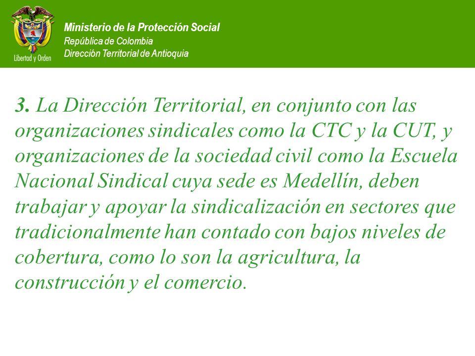 Ministerio de la Protección Social República de Colombia Dirección Territorial de Antioquia 3. La Dirección Territorial, en conjunto con las organizac