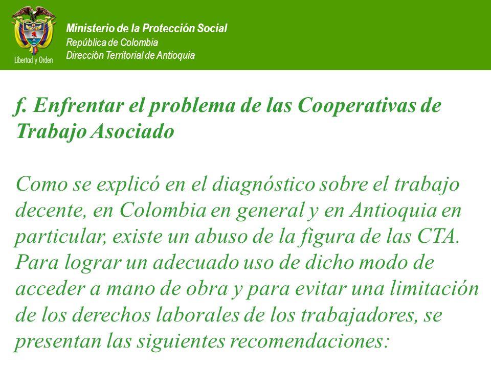 Ministerio de la Protección Social República de Colombia Dirección Territorial de Antioquia f. Enfrentar el problema de las Cooperativas de Trabajo As