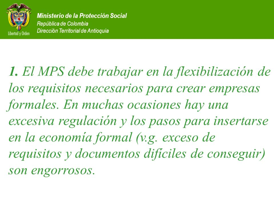 Ministerio de la Protección Social República de Colombia Dirección Territorial de Antioquia 1. El MPS debe trabajar en la flexibilización de los requi