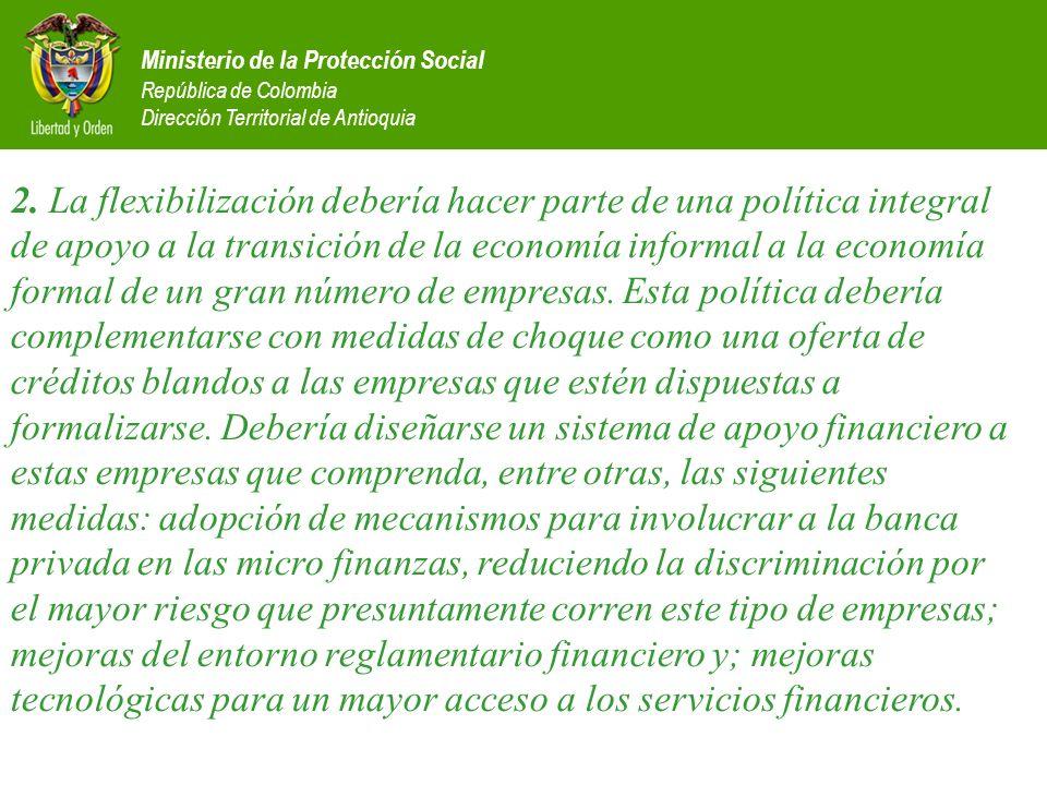 Ministerio de la Protección Social República de Colombia Dirección Territorial de Antioquia 2. La flexibilización debería hacer parte de una política