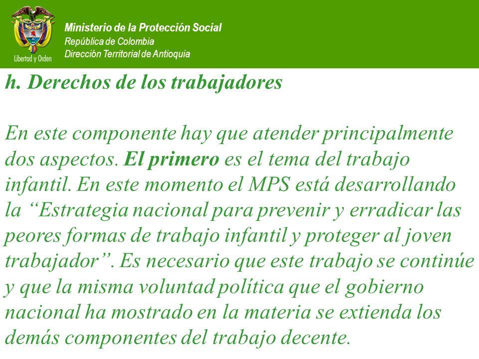 Ministerio de la Protección Social República de Colombia Dirección Territorial de Antioquia h. Derechos de los trabajadores En este componente hay que