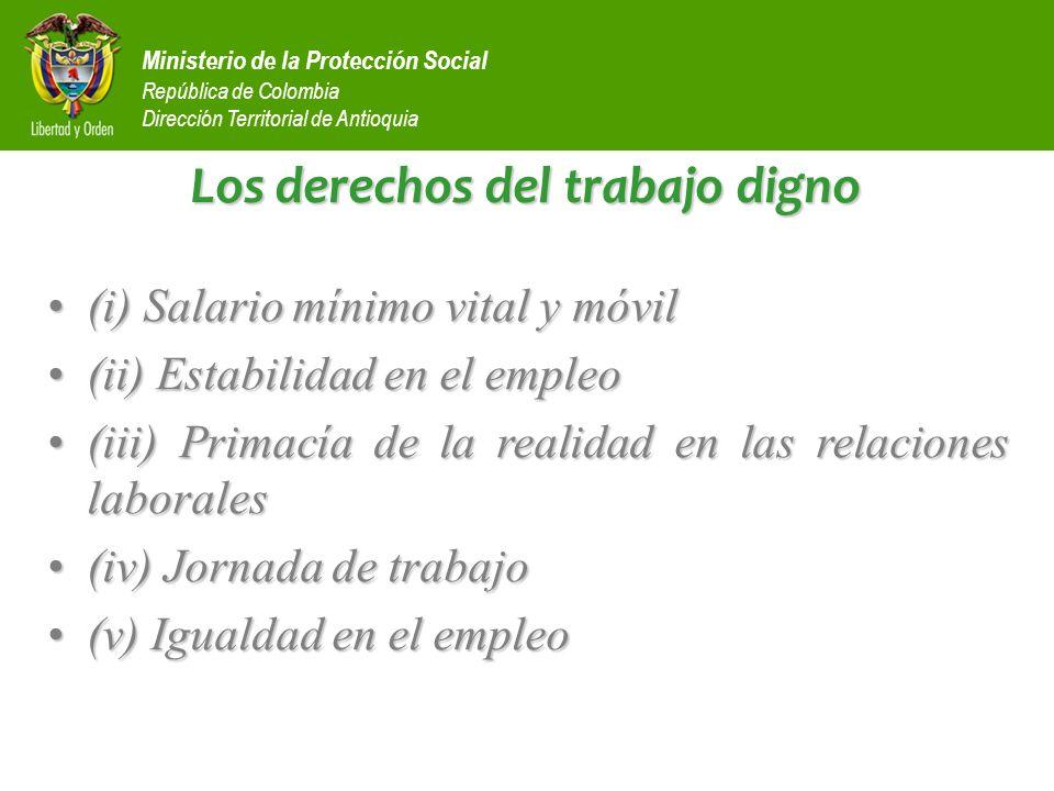 Ministerio de la Protección Social República de Colombia Dirección Territorial de Antioquia Los derechos del trabajo digno (i) Salario mínimo vital y
