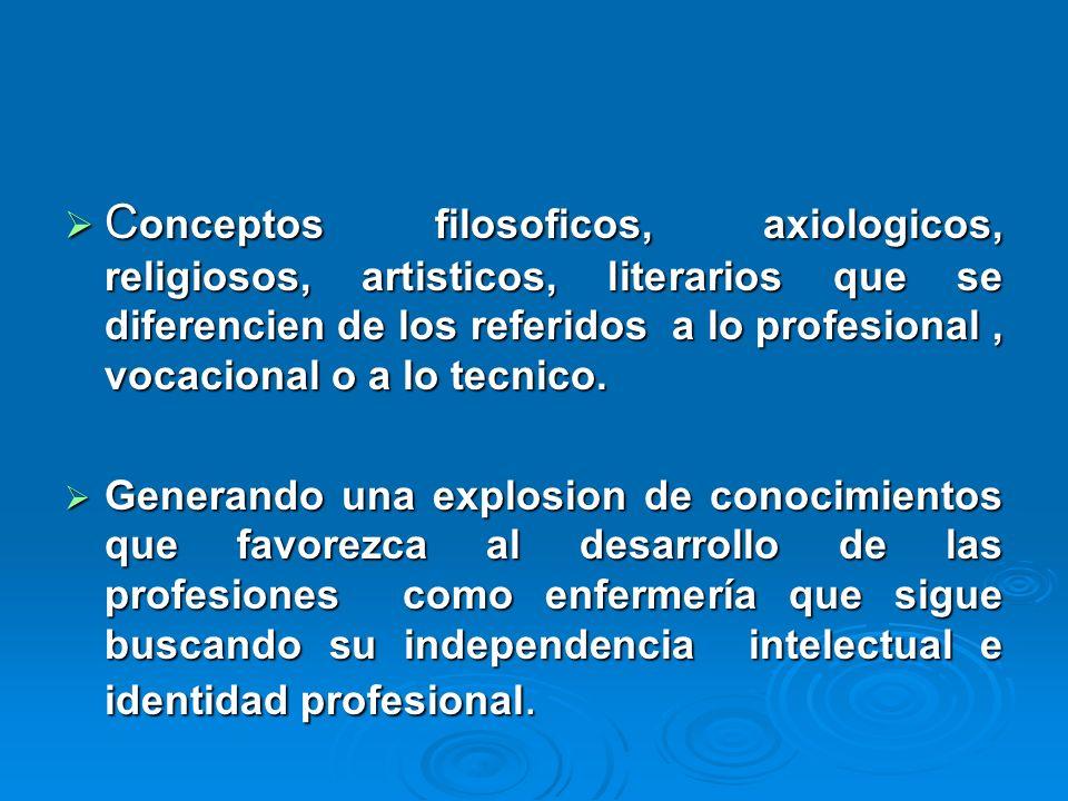 C onceptos filosoficos, axiologicos, religiosos, artisticos, literarios que se diferencien de los referidos a lo profesional, vocacional o a lo tecnico.