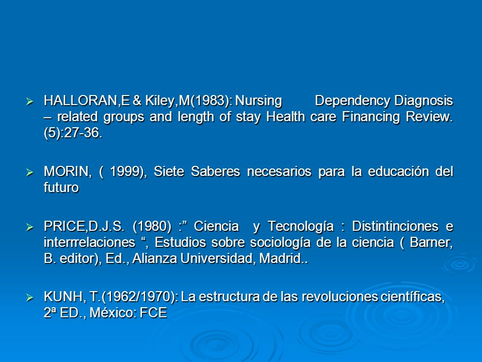 HALLORAN,E & Kiley,M(1983): Nursing Dependency Diagnosis – related groups and length of stay Health care Financing Review. (5):27-36. HALLORAN,E & Kil