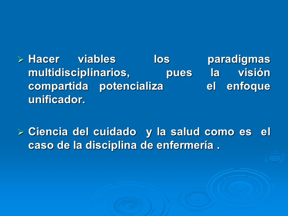 Hacer viables los paradigmas multidisciplinarios, pues la visión compartida potencializa el enfoque unificador.