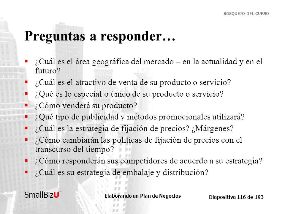 Elaborando un Plan de Negocios Diapositiva 116 de 193 SmallBizU BOSQUEJO DEL CURSO Preguntas a responder… ¿Cuál es el área geográfica del mercado – en