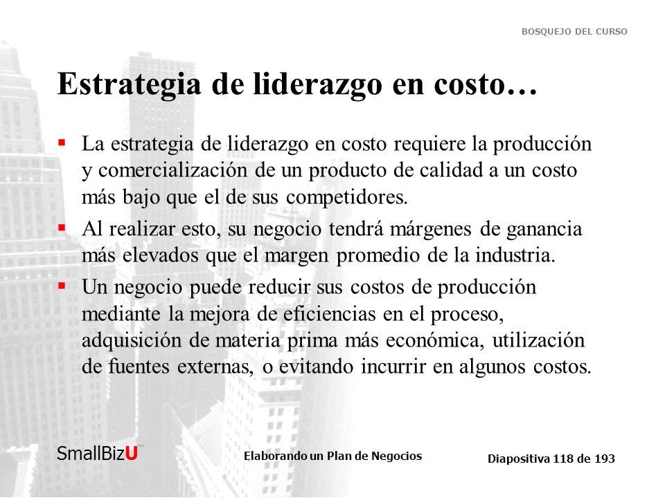 Elaborando un Plan de Negocios Diapositiva 118 de 193 SmallBizU BOSQUEJO DEL CURSO Estrategia de liderazgo en costo… La estrategia de liderazgo en cos