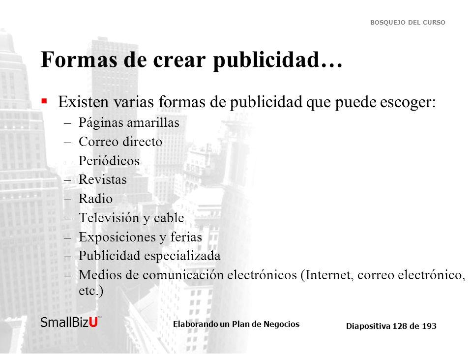 Elaborando un Plan de Negocios Diapositiva 128 de 193 SmallBizU BOSQUEJO DEL CURSO Formas de crear publicidad… Existen varias formas de publicidad que
