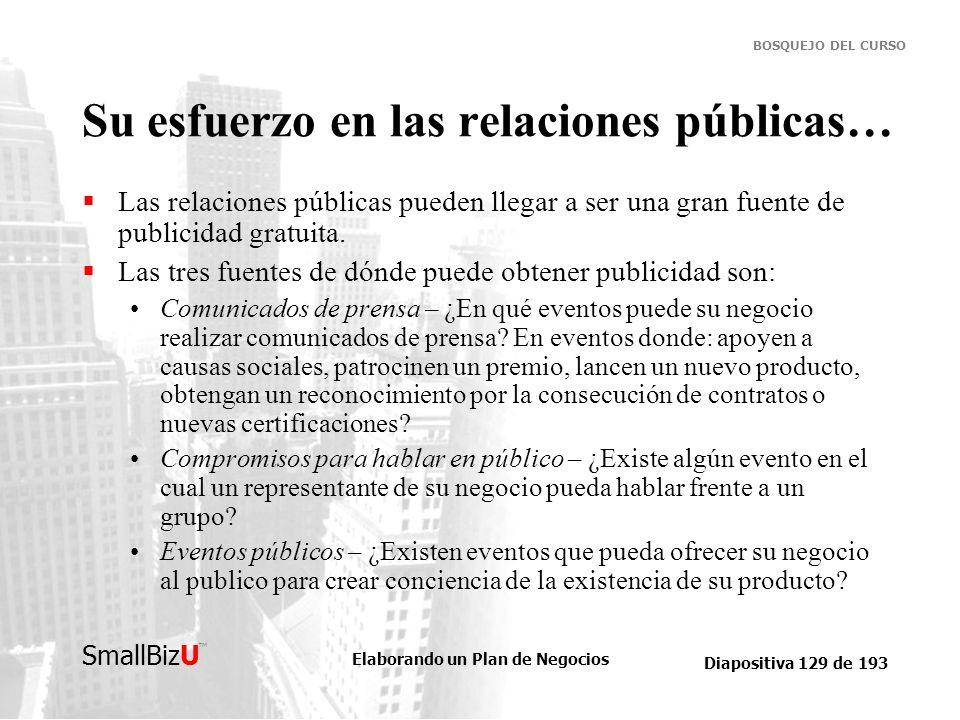 Elaborando un Plan de Negocios Diapositiva 129 de 193 SmallBizU BOSQUEJO DEL CURSO Su esfuerzo en las relaciones públicas… Las relaciones públicas pue