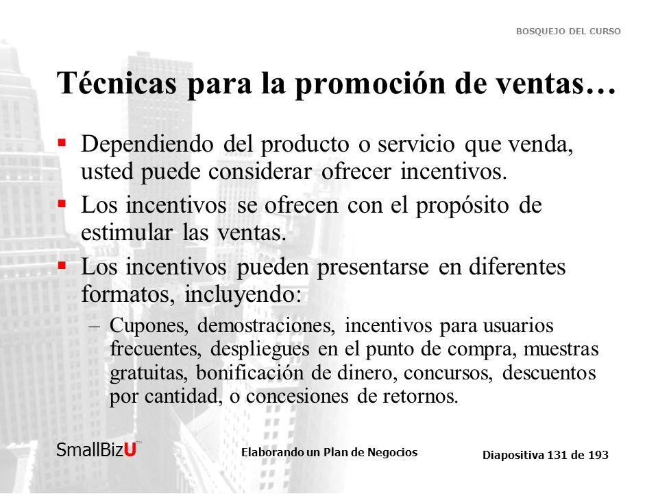 Elaborando un Plan de Negocios Diapositiva 131 de 193 SmallBizU BOSQUEJO DEL CURSO Técnicas para la promoción de ventas… Dependiendo del producto o se