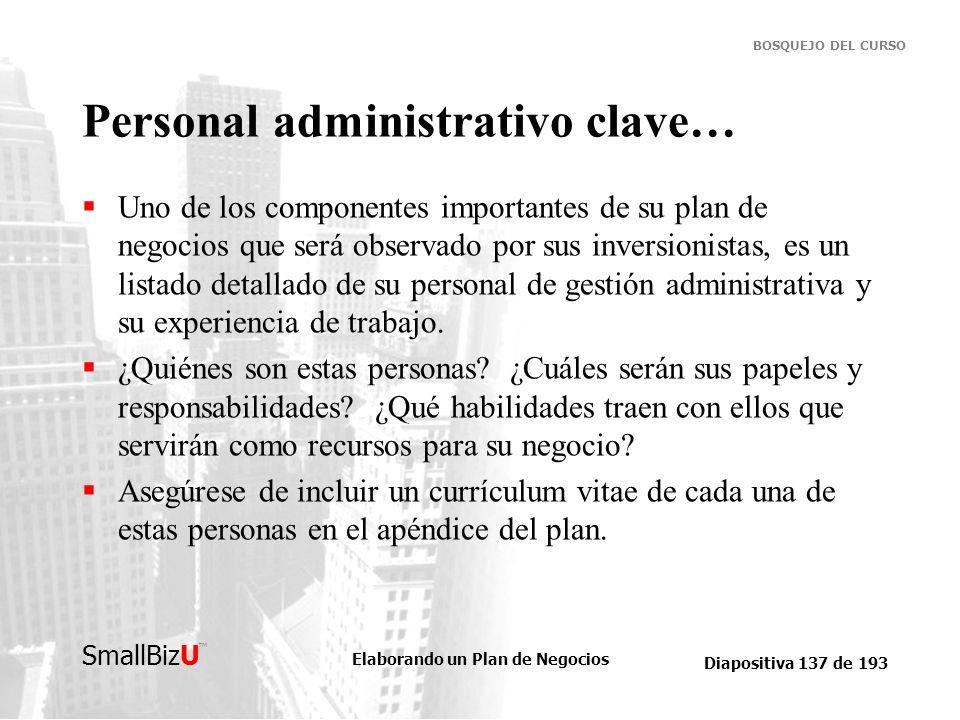Elaborando un Plan de Negocios Diapositiva 137 de 193 SmallBizU BOSQUEJO DEL CURSO Personal administrativo clave… Uno de los componentes importantes d