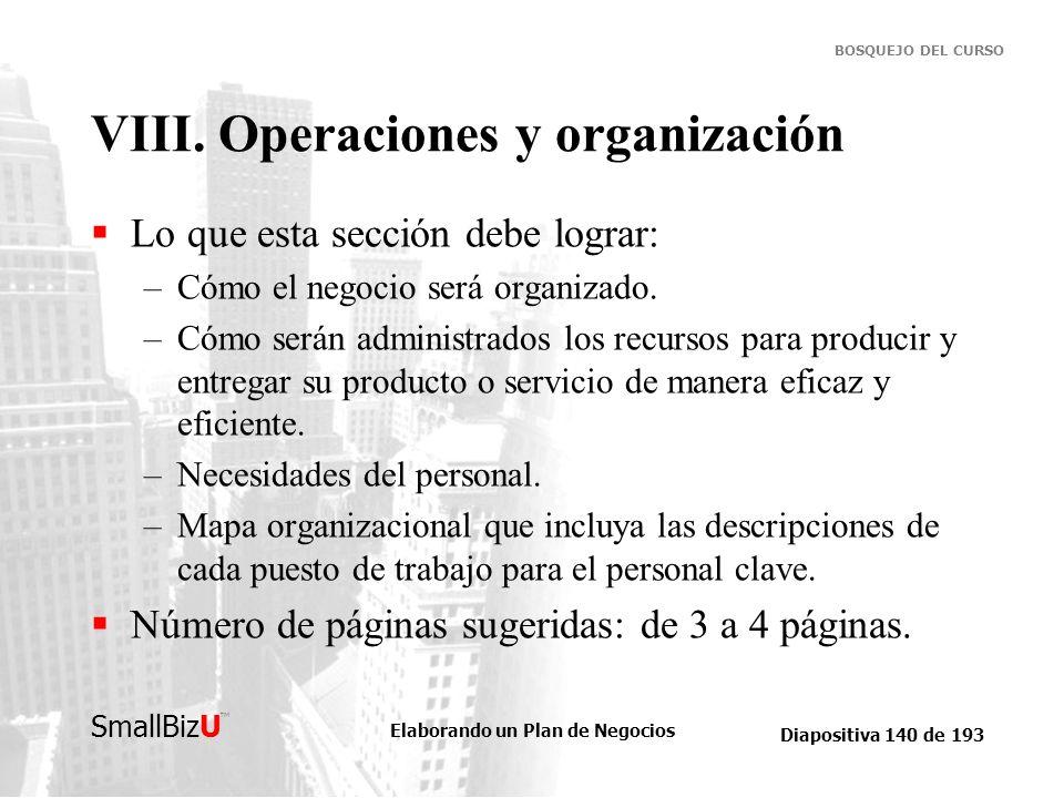 Elaborando un Plan de Negocios Diapositiva 140 de 193 SmallBizU BOSQUEJO DEL CURSO VIII. Operaciones y organización Lo que esta sección debe lograr: –