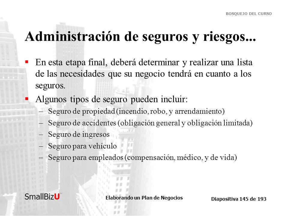 Elaborando un Plan de Negocios Diapositiva 145 de 193 SmallBizU BOSQUEJO DEL CURSO Administración de seguros y riesgos... En esta etapa final, deberá