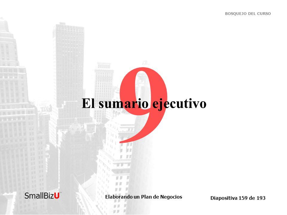 Elaborando un Plan de Negocios Diapositiva 159 de 193 SmallBizU BOSQUEJO DEL CURSO 9 El sumario ejecutivo