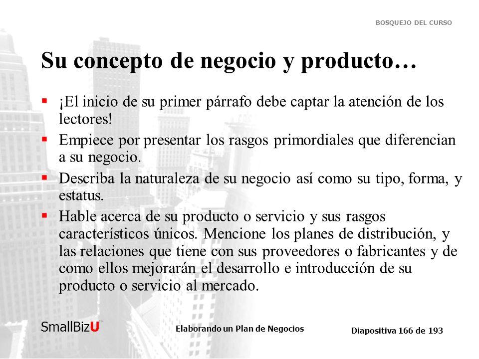 Elaborando un Plan de Negocios Diapositiva 166 de 193 SmallBizU BOSQUEJO DEL CURSO Su concepto de negocio y producto… ¡El inicio de su primer párrafo