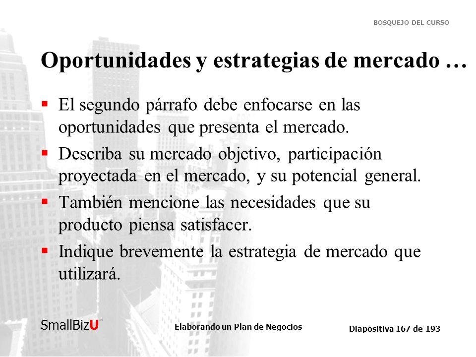 Elaborando un Plan de Negocios Diapositiva 167 de 193 SmallBizU BOSQUEJO DEL CURSO Oportunidades y estrategias de mercado … El segundo párrafo debe en