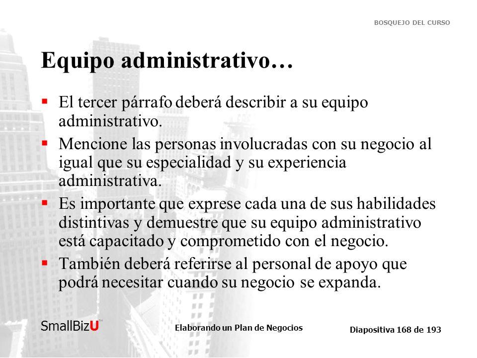 Elaborando un Plan de Negocios Diapositiva 168 de 193 SmallBizU BOSQUEJO DEL CURSO Equipo administrativo… El tercer párrafo deberá describir a su equi