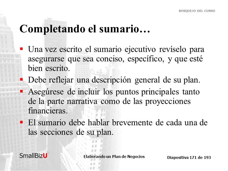 Elaborando un Plan de Negocios Diapositiva 171 de 193 SmallBizU BOSQUEJO DEL CURSO Completando el sumario… Una vez escrito el sumario ejecutivo revíse