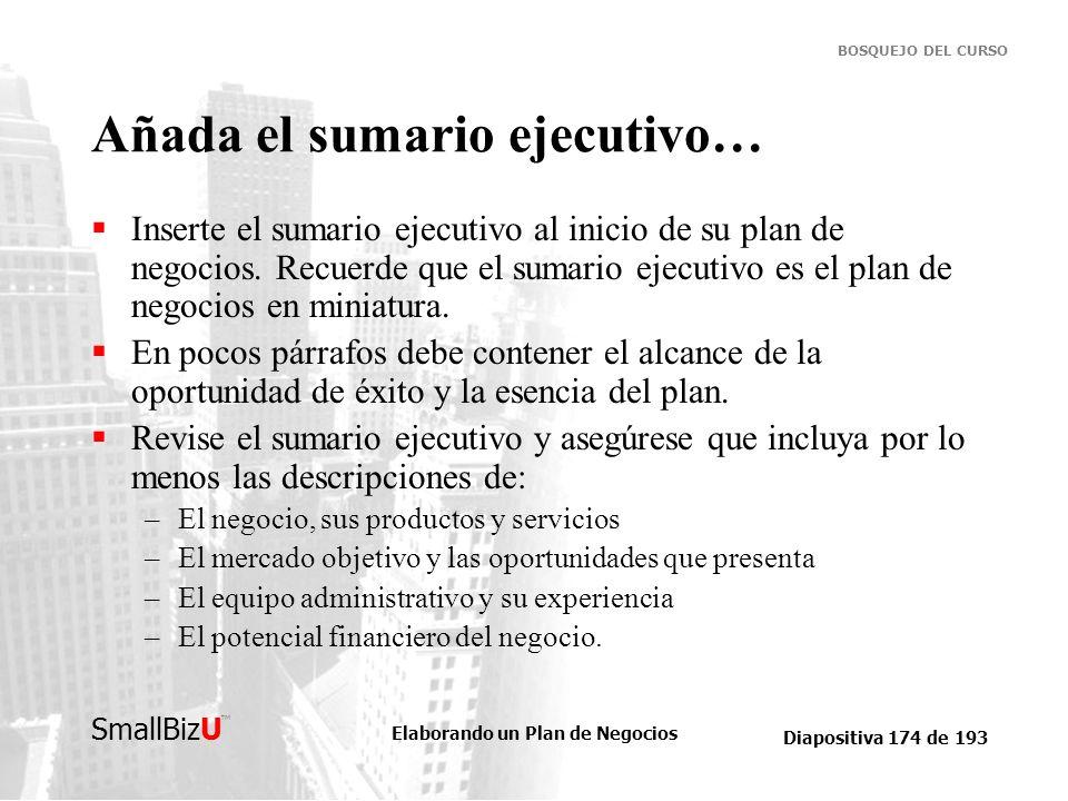 Elaborando un Plan de Negocios Diapositiva 174 de 193 SmallBizU BOSQUEJO DEL CURSO Añada el sumario ejecutivo… Inserte el sumario ejecutivo al inicio