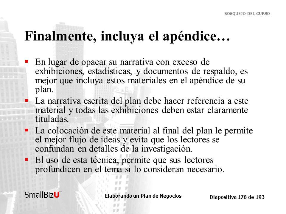 Elaborando un Plan de Negocios Diapositiva 178 de 193 SmallBizU BOSQUEJO DEL CURSO Finalmente, incluya el apéndice… En lugar de opacar su narrativa co