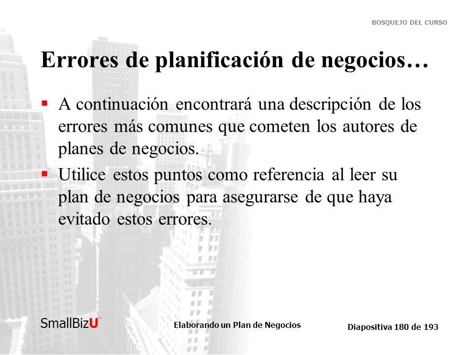 Elaborando un Plan de Negocios Diapositiva 180 de 193 SmallBizU BOSQUEJO DEL CURSO Errores de planificación de negocios… A continuación encontrará una