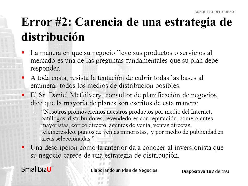 Elaborando un Plan de Negocios Diapositiva 182 de 193 SmallBizU BOSQUEJO DEL CURSO Error #2: Carencia de una estrategia de distribución La manera en q