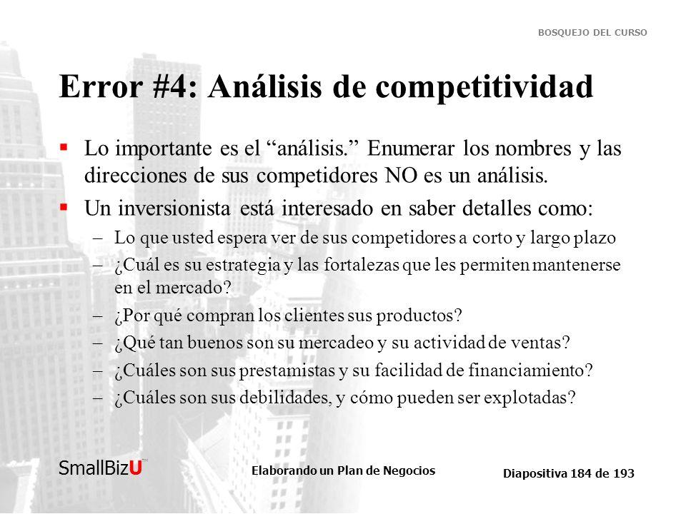 Elaborando un Plan de Negocios Diapositiva 184 de 193 SmallBizU BOSQUEJO DEL CURSO Error #4: Análisis de competitividad Lo importante es el análisis.