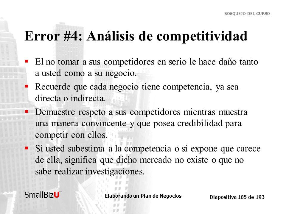 Elaborando un Plan de Negocios Diapositiva 185 de 193 SmallBizU BOSQUEJO DEL CURSO Error #4: Análisis de competitividad El no tomar a sus competidores