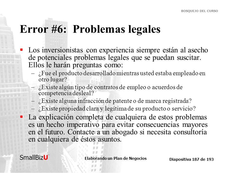 Elaborando un Plan de Negocios Diapositiva 187 de 193 SmallBizU BOSQUEJO DEL CURSO Error #6: Problemas legales Los inversionistas con experiencia siem