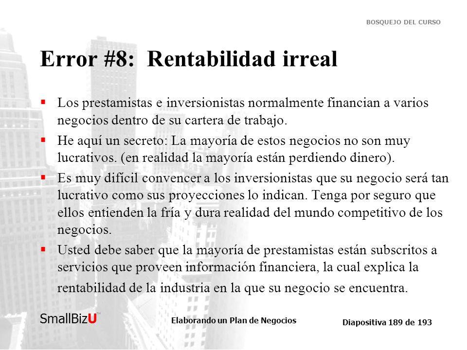 Elaborando un Plan de Negocios Diapositiva 189 de 193 SmallBizU BOSQUEJO DEL CURSO Error #8: Rentabilidad irreal Los prestamistas e inversionistas nor