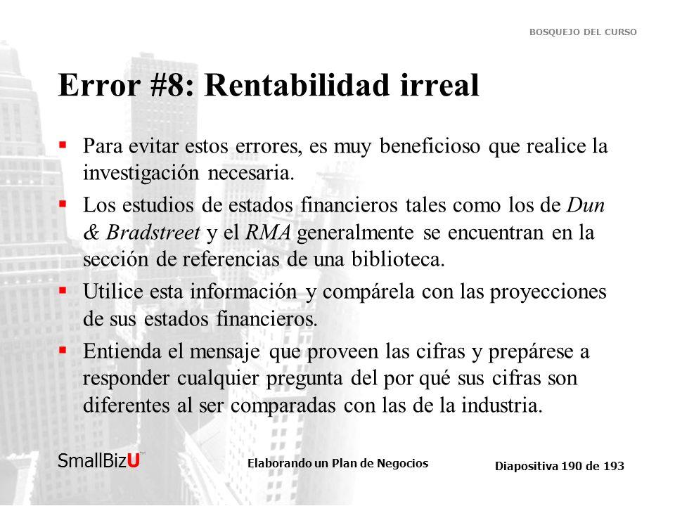 Elaborando un Plan de Negocios Diapositiva 190 de 193 SmallBizU BOSQUEJO DEL CURSO Error #8: Rentabilidad irreal Para evitar estos errores, es muy ben