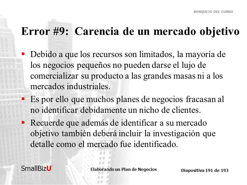 Elaborando un Plan de Negocios Diapositiva 191 de 193 SmallBizU BOSQUEJO DEL CURSO Error #9: Carencia de un mercado objetivo Debido a que los recursos