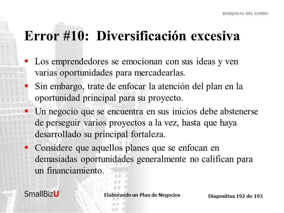 Elaborando un Plan de Negocios Diapositiva 192 de 193 SmallBizU BOSQUEJO DEL CURSO Error #10: Diversificación excesiva Los emprendedores se emocionan