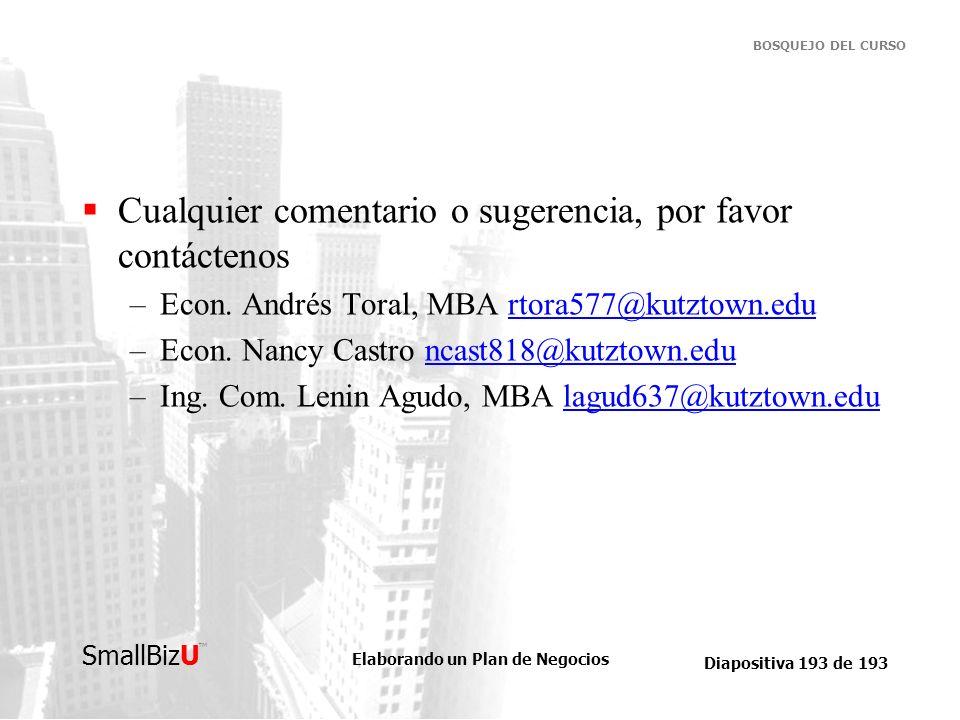 Elaborando un Plan de Negocios Diapositiva 193 de 193 SmallBizU BOSQUEJO DEL CURSO Cualquier comentario o sugerencia, por favor contáctenos –Econ. And