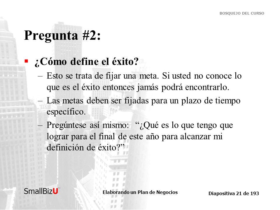 Elaborando un Plan de Negocios Diapositiva 21 de 193 SmallBizU BOSQUEJO DEL CURSO Pregunta #2: ¿Cómo define el éxito? –Esto se trata de fijar una meta