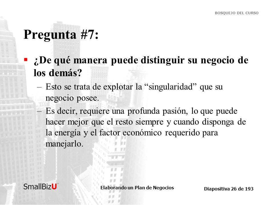 Elaborando un Plan de Negocios Diapositiva 26 de 193 SmallBizU BOSQUEJO DEL CURSO Pregunta #7: ¿De qué manera puede distinguir su negocio de los demás