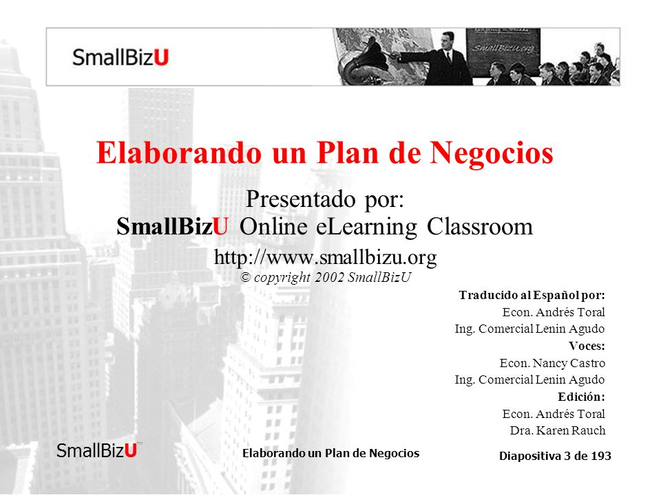 Elaborando un Plan de Negocios Diapositiva 3 de 193 SmallBizU BOSQUEJO DEL CURSO Elaborando un Plan de Negocios Presentado por: SmallBizU Online eLear