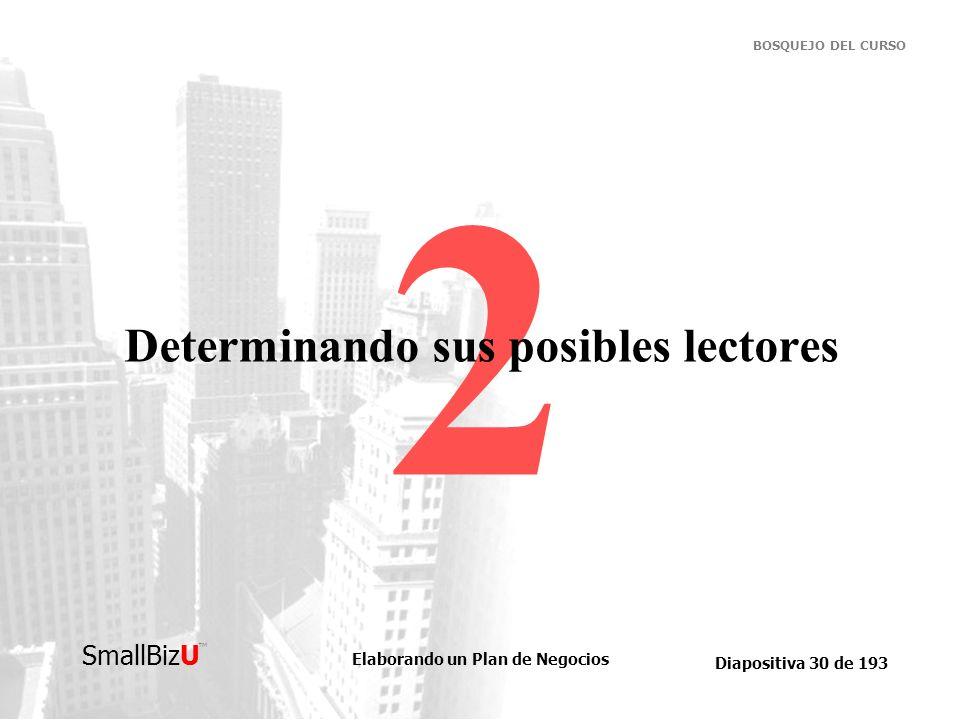 Elaborando un Plan de Negocios Diapositiva 30 de 193 SmallBizU BOSQUEJO DEL CURSO 2 Determinando sus posibles lectores
