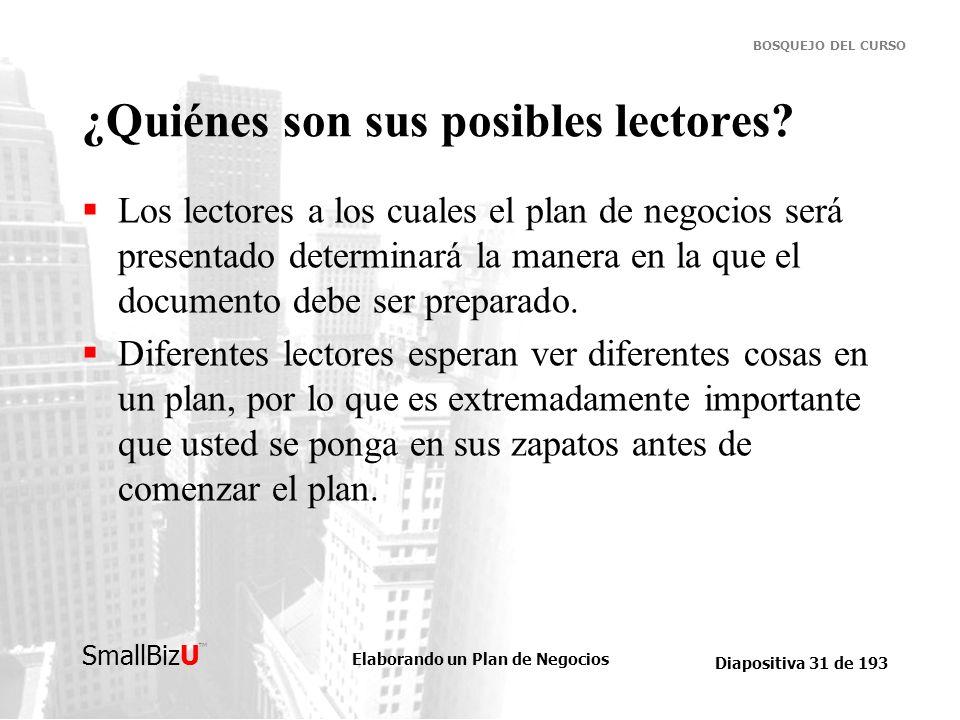 Elaborando un Plan de Negocios Diapositiva 31 de 193 SmallBizU BOSQUEJO DEL CURSO ¿Quiénes son sus posibles lectores? Los lectores a los cuales el pla
