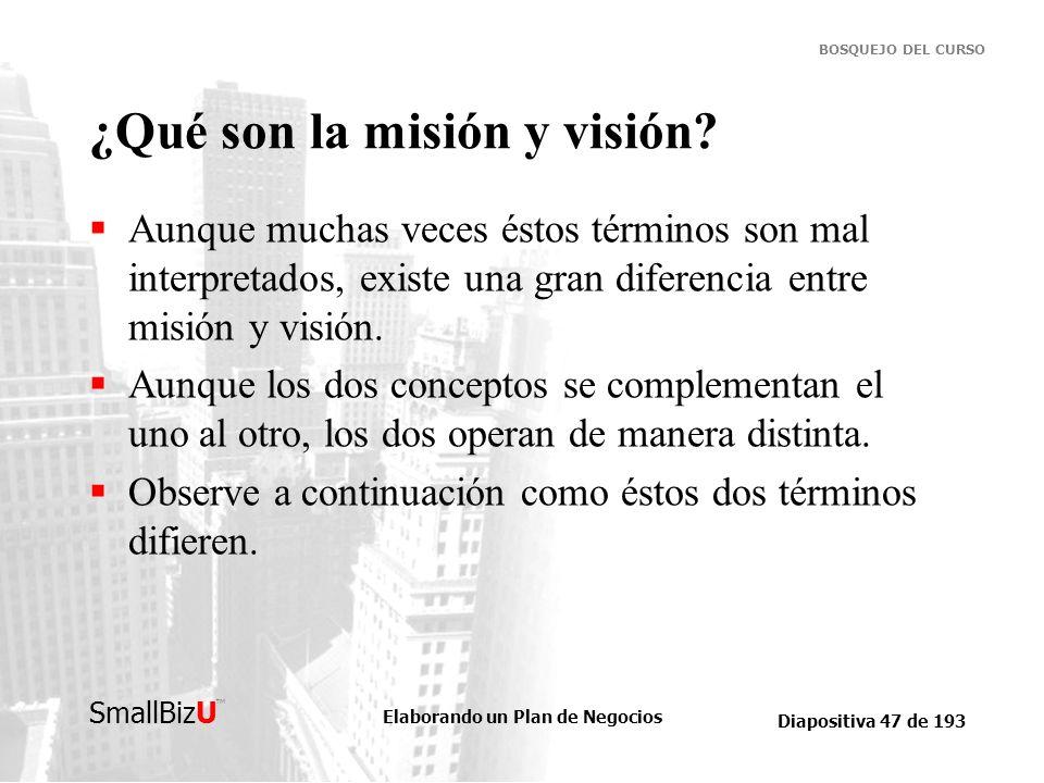 Elaborando un Plan de Negocios Diapositiva 47 de 193 SmallBizU BOSQUEJO DEL CURSO ¿Qué son la misión y visión? Aunque muchas veces éstos términos son