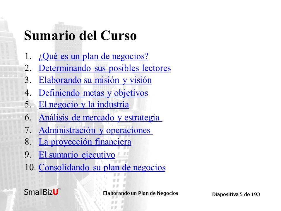 Elaborando un Plan de Negocios Diapositiva 106 de 193 SmallBizU BOSQUEJO DEL CURSO Describiendo a su cliente… Con relación a su mercado objetivo, deberá describir sus rasgos y características en detalle.