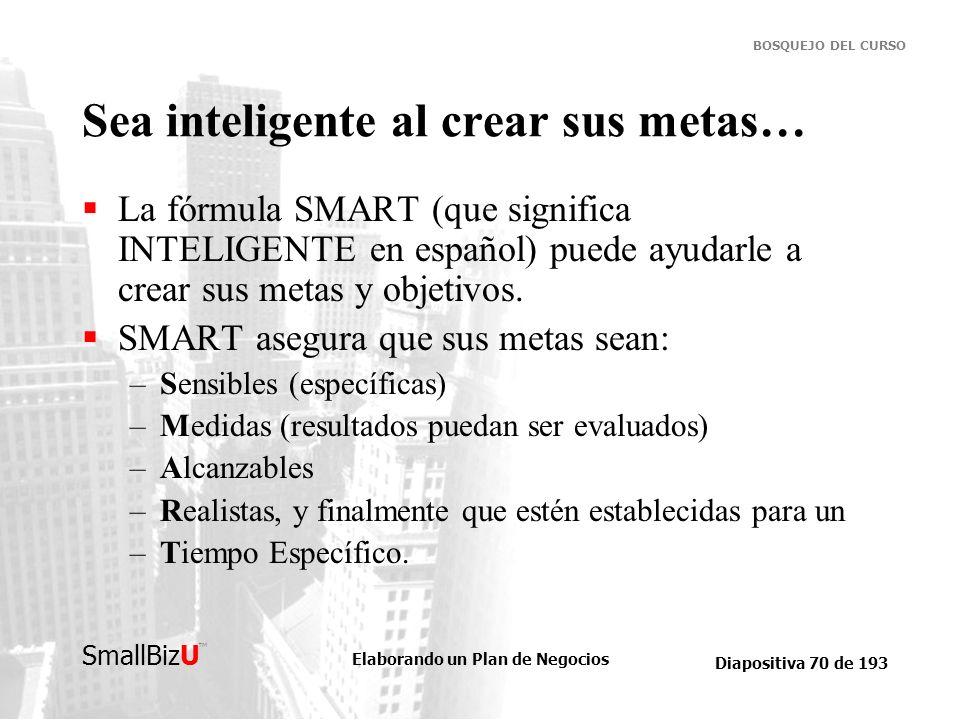Elaborando un Plan de Negocios Diapositiva 70 de 193 SmallBizU BOSQUEJO DEL CURSO Sea inteligente al crear sus metas… La fórmula SMART (que significa