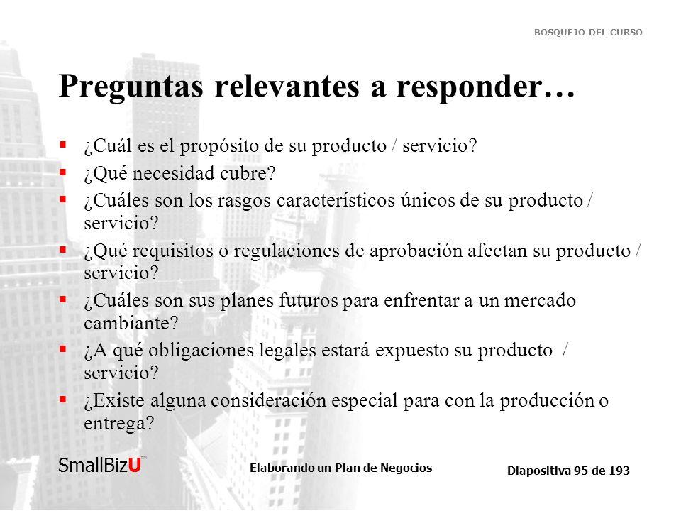 Elaborando un Plan de Negocios Diapositiva 95 de 193 SmallBizU BOSQUEJO DEL CURSO Preguntas relevantes a responder… ¿Cuál es el propósito de su produc