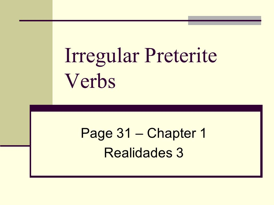 Irregular Preterite Verbs There is a whole set of irregular preterite verbs.